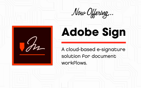 Now Offering Adobe Sign